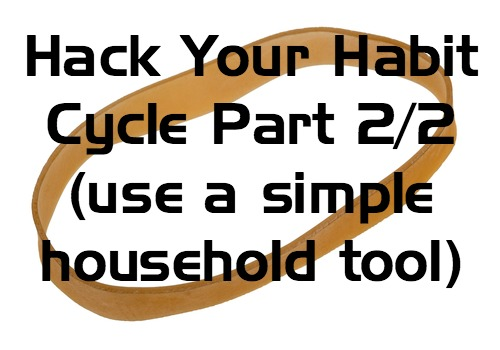 Hack Your Habit Cycle With A Simple Household Tool – Part 2/2