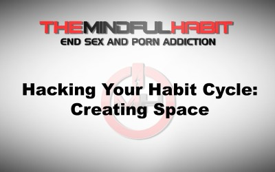 Hacking Your Habit Cycle: Creating Space