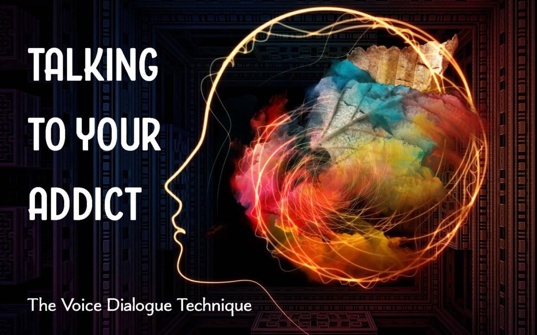 Talking to Your Addict: The Voice Dialogue Technique