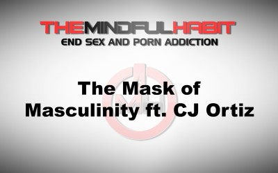 The mask of Masculinity ft. CJ Ortiz