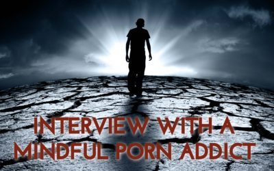 Interview with a Mindful Porn Addict